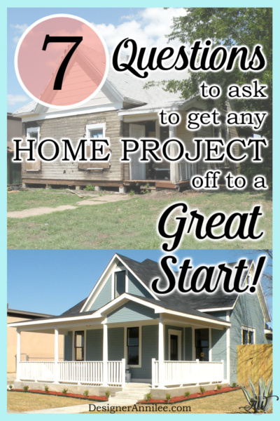 7 Questions to ask to get any Home Project off to a Great Start