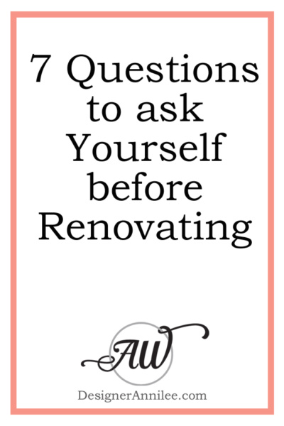 7 Questions to Ask Yourself Before Renovating