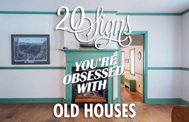 20 Signs You're Obsessed with Old Houses