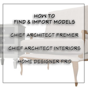 How To Import Models in Chief Architect Premier, Interiors and Home Designer Pro